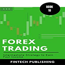 Forex Trading: Intermediate Strategy to Earn Fast Income: Investments & Securities, Book 10 Audiobook by  FinTech Publishing Narrated by Michael Hatak