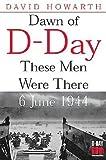 Dawn of D-Day, David Armine Howarth, 1853676047