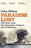 Front cover for the book Paradise Lost, Smyrna 1922: The Destruction of Islam's City of Tolerance by Giles Milton
