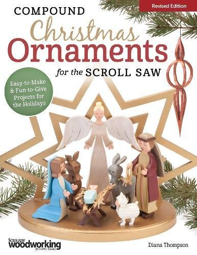 Compound Christmas Ornaments for the Scroll Saw, Revised Edition: Easy-to-Make & Fun-to-Give Projects for the Holidays (Fox Chapel Publishing) 52 Ready-to-Use Patterns for Handmade 3-D Ornaments Christmas Scroll