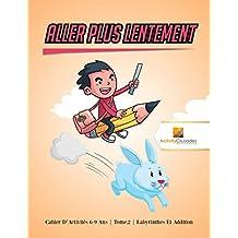 Aller Plus Lentement : Cahier D'Activités 6-9 Ans | Tome.2 | Labyrinthes Et Addition