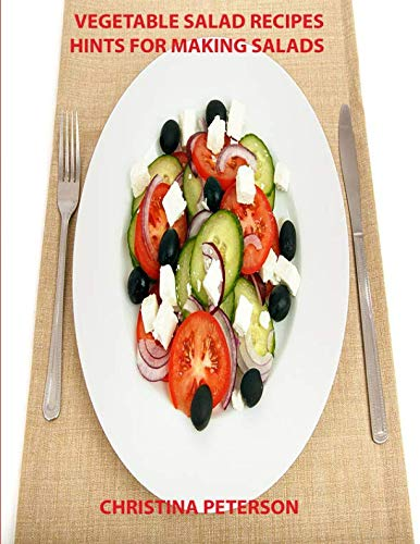Vegetable Salad Recipes, Hints for Making Salads: Every page has space for notes, Carrot, German Potato, Potato and Salad dressings, Sauerkraut, Tomato and Vegetable by Christina Peterson