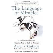 The Language of Miracles: A Celebrated Psychic Teaches You to Talk to Animals by Amelia Kinkade (2006-04-03)