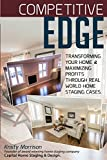 Competitive Edge: Transforming your home and maximize profits through real world home staging cases.