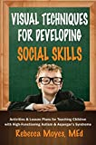 Visual Techniques for Developing Social Skills, Rebecca A. Moyes, 1935274511
