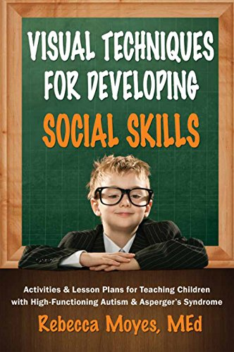 Visual Techniques for Developing Social Skills: Activities and Lesson Plans for Teaching Children with High-Functioning