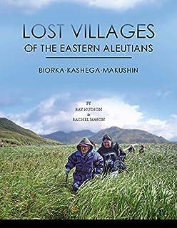 Book Cover: Lost villages of the Eastern Aleutians : Biorka, Kashega, Makushin