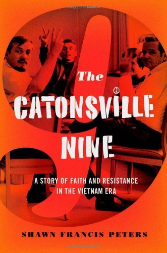 The Catonsville Nine: A Story of Faith and Resistance in the Vietnam Era by Shawn Francis Peters (2012-06-26)