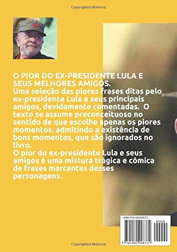 O Pior Do Ex Presidente Lula E Seus Melhores Amigos Uma Seleção Das