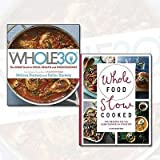 Whole Food Recipes Collection 2 Books Bundle (The Whole 30: The official 30-day guide to total health and food freedom,Whole Food Slow Cooked: 100 recipes for the slow-cooker or stovetop)