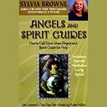 Angels and Spirit Guides: How to Call Upon Your Angels and Spirit Guide for Help Speech by Sylvia Browne Narrated by Sylvia Browne