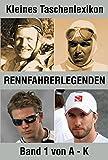 Rennfahrerlegenden (Bd. 1): Siege, Niederlagen, Katastrophen - Rennfahrerporträts von A bis K