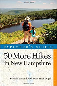 Book Explorer's Guide 50 More Hikes in New Hampshire: Day Hikes and Backpacking Trips from Mount Monadnock to Mount Magalloway (Explorer's 50 Hikes) 6th edition by Doan, Daniel, MacDougall, Ruth Doan (2014)