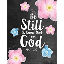 Be Still & Know That I Am God Psalm 46:10: Woman Notebook, Journal and Diary with Bible Verse Quote - Christian Gift Journal
