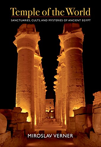 Temple of the World: Sanctuaries, Cults, and Mysteries of Ancient Egypt
