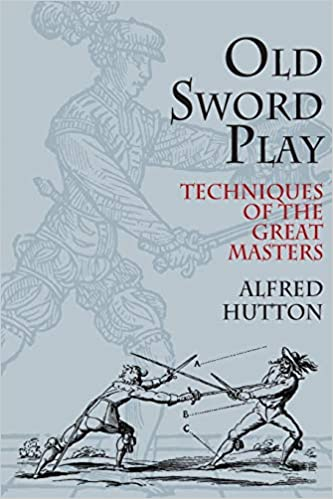 Old Sword Play. The systems of fence, 16-18th century