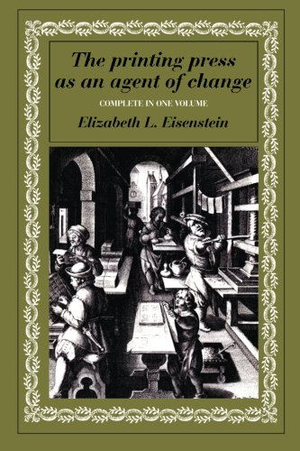 The Printing Press as an Agent of Change: Communications and Cultural Trans (Complete in One Volume)