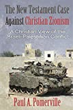 The New Testament Case against Christian Zionism: A Christian View of the Israeli-Palestinian Conflict