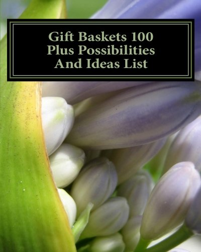 Gift Baskets 100 Plus Possibilities And Ideas List