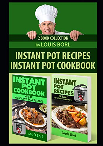 Instant Pot Recipes    Instant pot CookBook: Collection of two books. SPECIAL Quick and Easy recipes  Instant pot recipes book  – Instant pot CookBook for beginners and Advanced Users