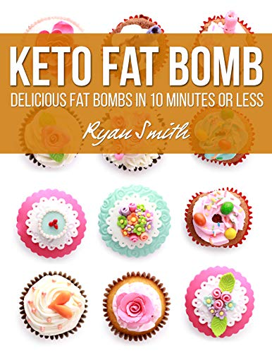 Pdf Fitness KETO FAT BOMB: Delicious Fat Bombs In 10 Minutes Or Less