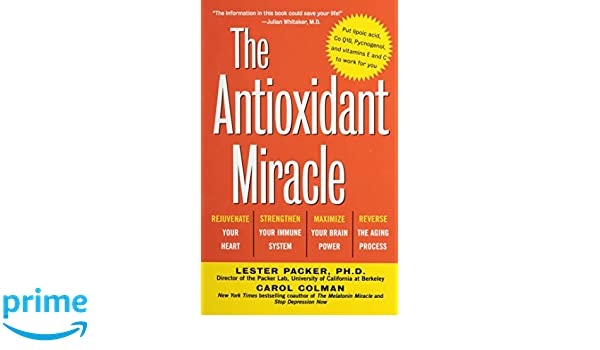 The Antioxidant Miracle: Your Complete Plan for Total Health and Healing: Amazon.es: Lester Packer, Carol Colman: Libros en idiomas extranjeros