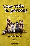 img - for Que vida de perros/ What a Dogs Life! (Literarura juvenil/ Juvenile Literature) (Spanish Edition) book / textbook / text book