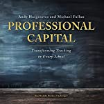 Professional Capital: Transforming Teaching in Every School | Andy Hargreaves,Michael Fullan
