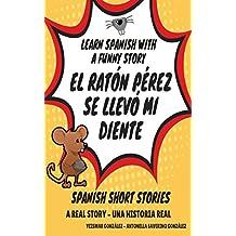 El ratón Pérez se llevó mi diente: A real story - Una historia real / Bedtime - Hora de dormir / Learn Spanish - Aprende español (Spanish Edition)