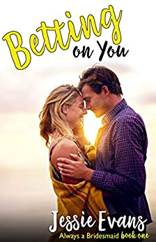 Betting On You (Always a Bridesmaid Book 1) by [Evans, Jessie]