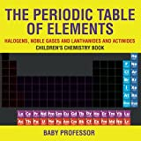 img - for The Periodic Table of Elements - Halogens, Noble Gases and Lanthanides and Actinides   Children's Chemistry Book book / textbook / text book