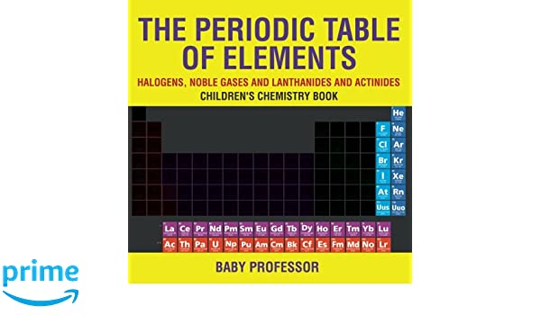 Amazon the periodic table of elements halogens noble gases amazon the periodic table of elements halogens noble gases and lanthanides and actinides childrens chemistry book 9781541939936 baby urtaz Choice Image