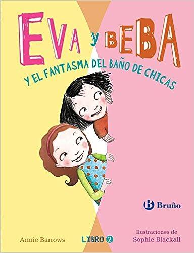 Descargas gratuitas de libros electrónicos en ebook Eva Y Beba Y El Fantasma Del Baño De Chicas (Castellano - Bruño - Ficción) 8469603620 in Spanish PDF CHM