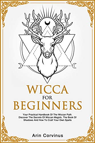 Wicca For Beginners: Your Practical Handbook of The Wiccan Path. Discover the Secrets of Wiccan Magick and Spells and How to craft Your Book of Shadows. (Sex Magic For Beginners)