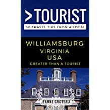Greater Than a Tourist – Williamsburg Virginia USA: 50 Travel Tips from a Local