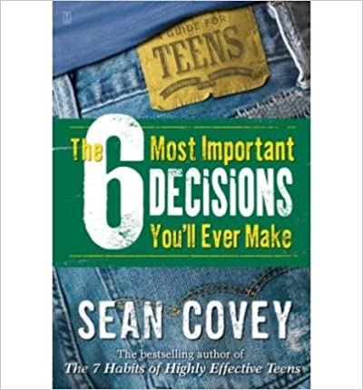 [ The 6 Most Important Decisions Youll Ever Make: A Guide for Teens[ THE 6 MOST IMPORTANT DECISIONS YOULL EVER MAKE: A GUIDE FOR TEENS ] By Covey, Sean ( Author )Sep-01-2006 Paperback
