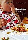 Breifrei von Anfang an: Beikost neu entdecken