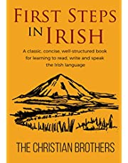 First Steps in Irish: A classic, succinct, book for learning to read, write and speak the Irish language