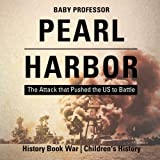 Pearl Harbor : The Attack that Pushed the US to Battle - History Book War   Children's History