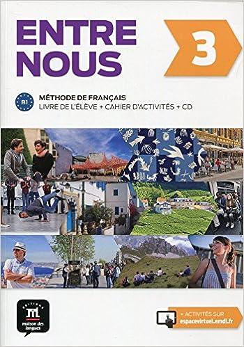 Livre gratuits Entre nous 3 méthode de français B1 : Livre de l'élève et cahier d'activités (1CD audio) pdf epub