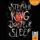 Docteur Sleep (       UNABRIDGED) by Stephen King Narrated by Julien Chatelet