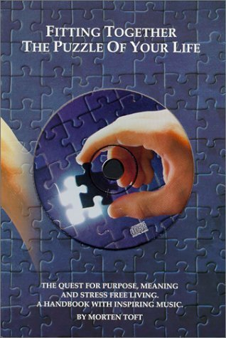 (Fitting Together the Puzzle of Your Life: The Quest for Purpose, Meaning and Stress Free Living--A Handbook with Inspiring Music with CD (Audio) by Toft, Morten (1998))