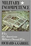 Military Incompetence, Richard A. Gabriel, 0374521379