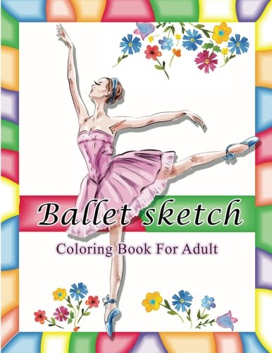 (Ballet Sketch Coloring Book for Adult: Beautiful Women in Ballet Sport Sketch Pattern for Relaxation)