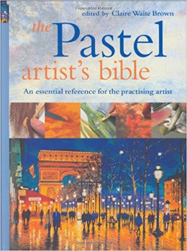 The Pastel Artist's Bible: An Essential Reference For The Practicing Artist por Claire Waite Brown epub