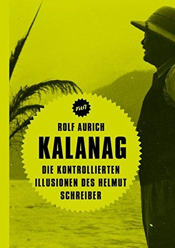 Kalanag: Die kontrollierten Illusionen des Helmut Schreiber (Filit) Taschenbuch – 17. Mai 2016 Rolf Aurich Verbrecher 3957321522 Belletristik / Biographien