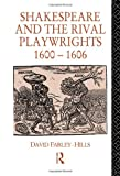 Shakespeare and the Rival Playwrights, 1600-1606, David Farley-Hills, 0415040507