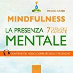 Mindfulness. La presenza mentale [Mindfulness. The Mental Presence]: 7 tecniche guidate [7 Guided Skills] | Michael Doody