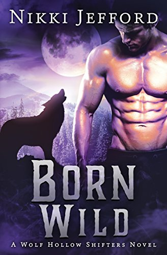 Born Wild (Wolf Hollow Shifters, Book 3) (Volume 3)