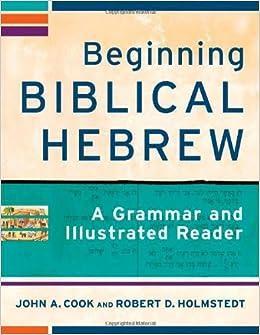Beginning Biblical Hebrew: A Grammar and Illustrated Reader
